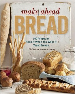 Make Ahead Bread: 100 Recipes for Bake-It-When-You-Want-It Yeast Breads Book + Chocolate Chip Bread Recipe