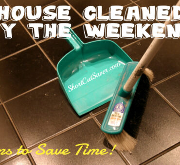 House Cleaned by the Weekend - Steps to Save Time!