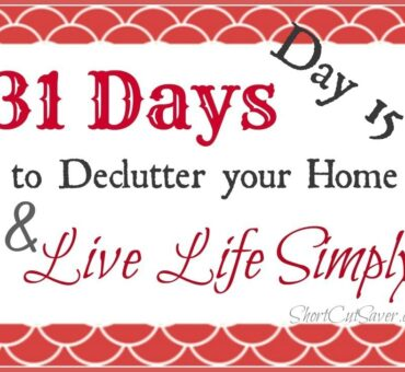 31 Days to Declutter Your Home & Live Life Simply: Catching Up (Day 15)