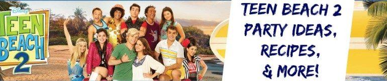 Teen Beach 2 Party Ideas, Recipes, & More
