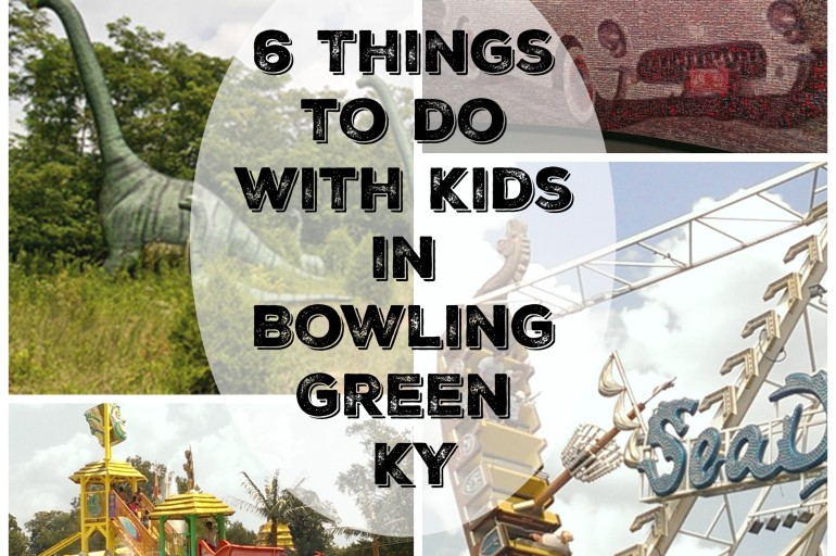 Things To Do With Kids In Bowling Green Ky