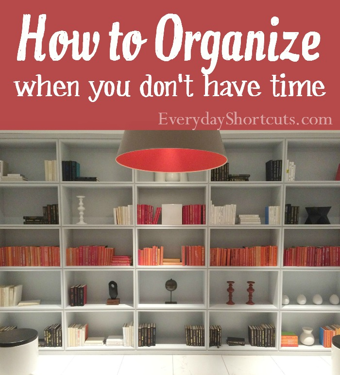 how to organize when you don't have time