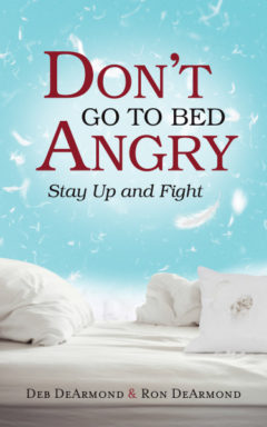 Don't go to Bed Angry Stay Up and Fight by Deb & Ron DeArmond